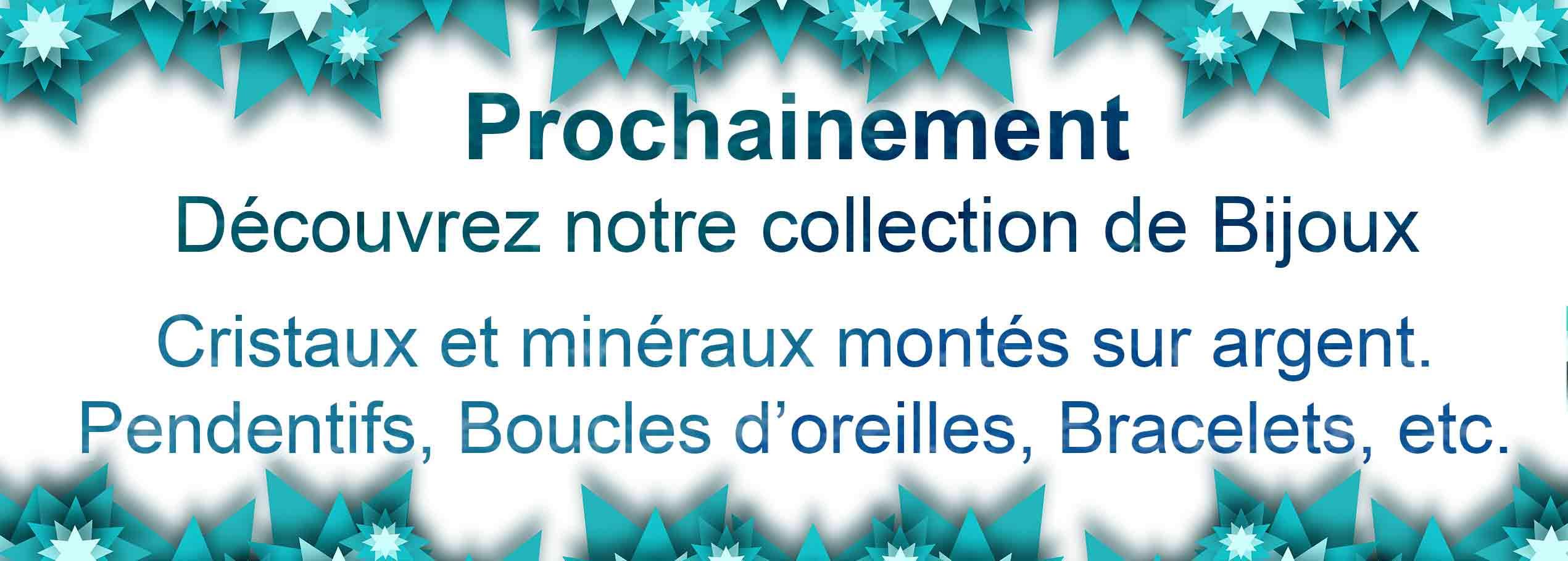 Prochainement, Découvrez notre collection de Bijoux : Minéraux et cristaux montés sur argents, Pendentifs, Boucle d'oreilles, Bracelets, etc.
